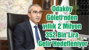 Odaköy Göleti'nden yıllık 2 Milyon 352 Bin Lira Gelir Hedefleniyor