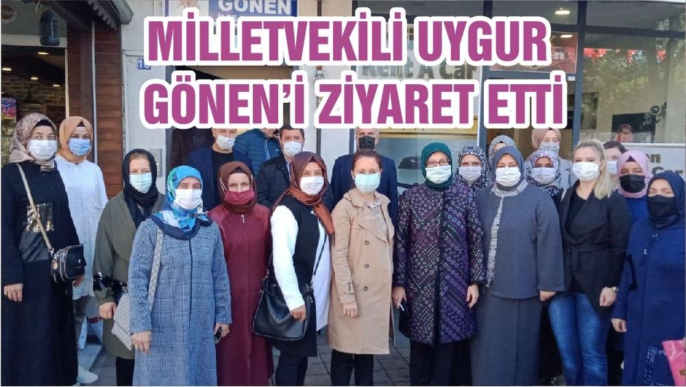 MİLLETVEKİLİ UYGUR GÖNEN'İ ZİYARET ETTİ