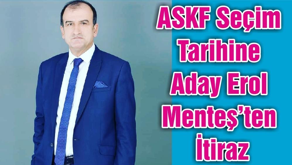 ASKF Seçim Tarihine Aday Erol Menteş'ten İtiraz