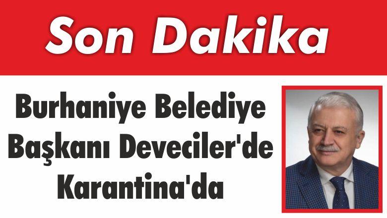 Burhaniye Belediye Başkanı Deveciler'de Karantina'da