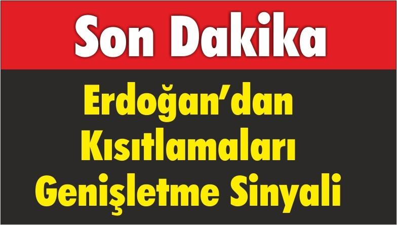Erdoğan'dan Kısıtlamaları Genişletme Sinyali