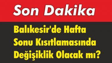 Balıkesir'de Hafta Sonu Kısıtlamasında Değişiklik Olacak mı?
