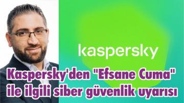 """Kaspersky'den """"Efsane Cuma"""" ile ilgili siber güvenlik uyarısı"""
