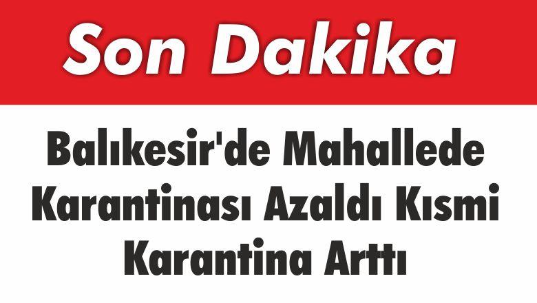 Balıkesir'de Mahallede Karantinası Azaldı Kısmi Karantina Arttı