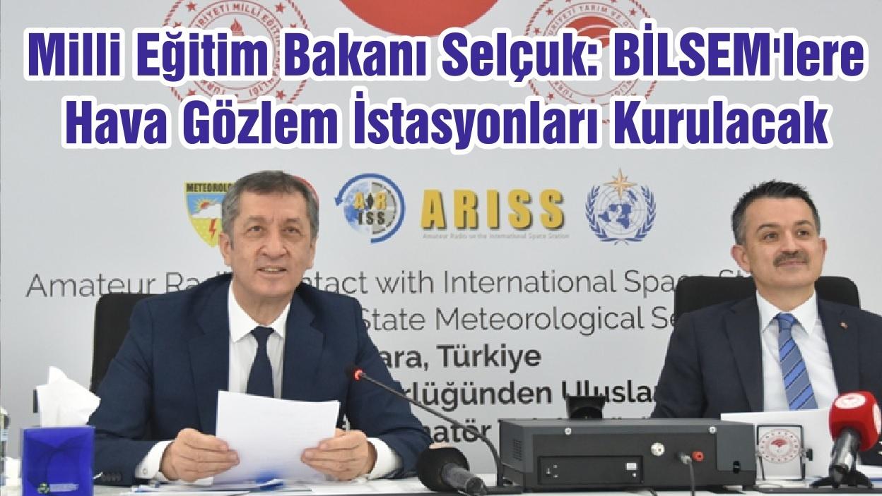 Selçuk: BİLSEM'lere Hava Gözlem İstasyonları Kurulacak