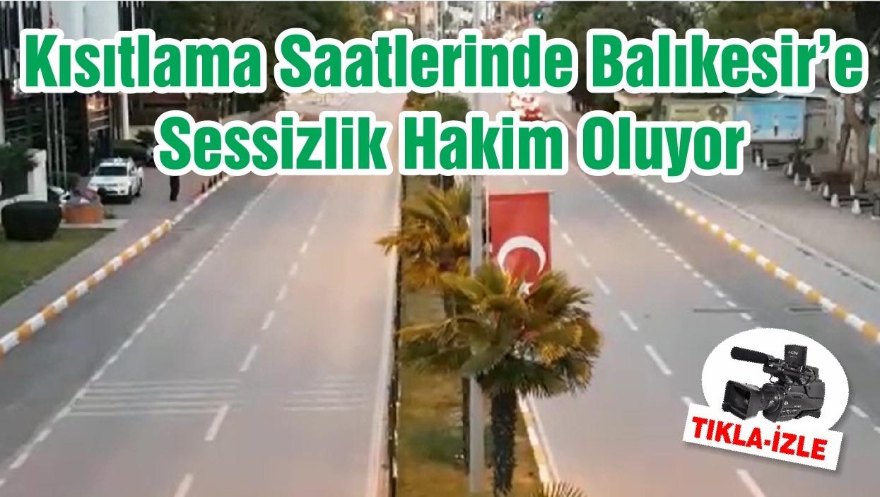 Kısıtlama Saatlerinde Balıkesir'e Sessizlik Hakim Oluyor
