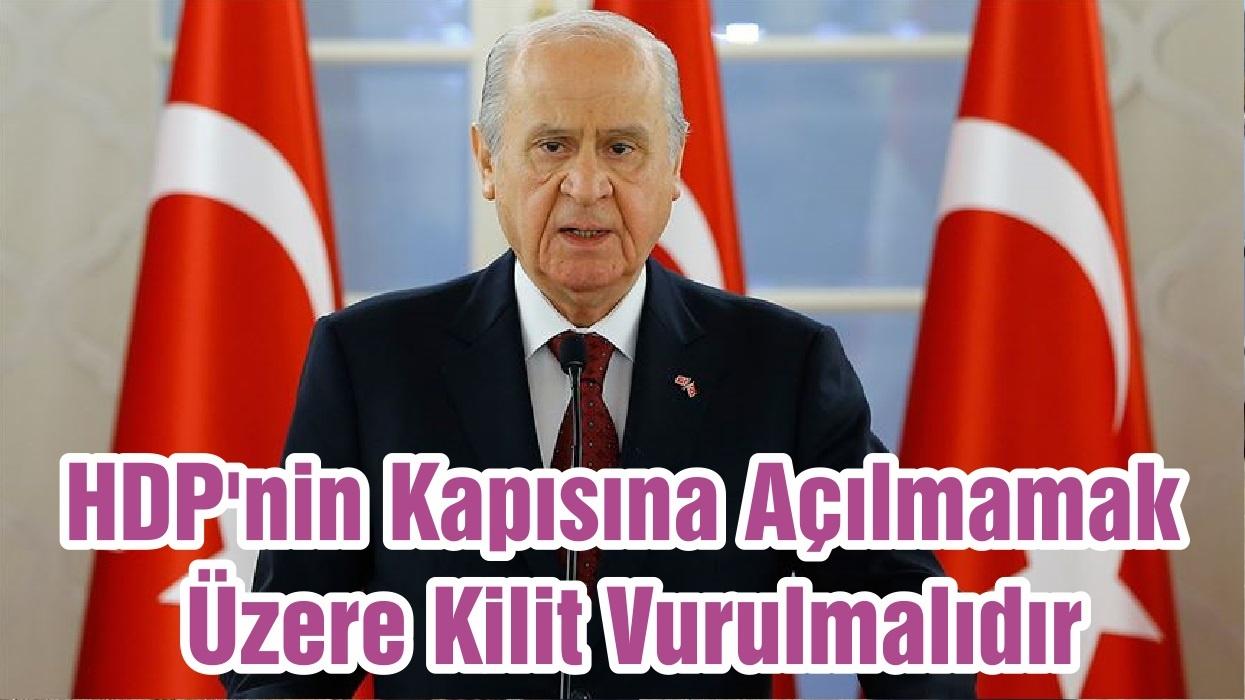 Bahçeli: HDP'nin Kapısına Açılmamak Üzere Kilit Vurulmalıdır