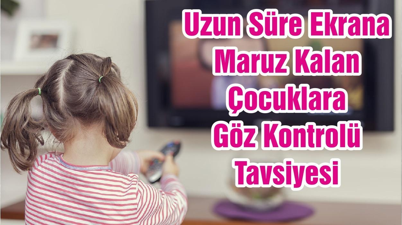 Uzun Süre Ekrana Maruz Kalan Çocuklara Göz Kontrolü Tavsiyesi