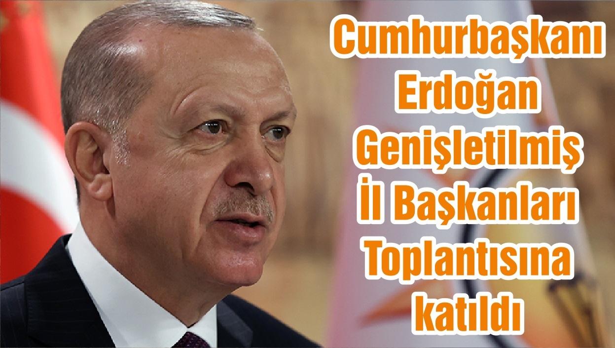 Cumhurbaşkanı Erdoğan Genişletilmiş İl Başkanları Toplantısına katıldı