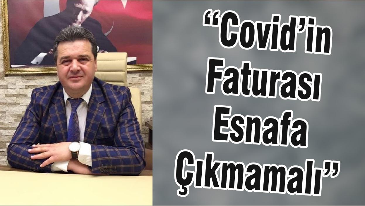 """""""Covid'in Faturası Esnafa Çıkmamalı"""""""