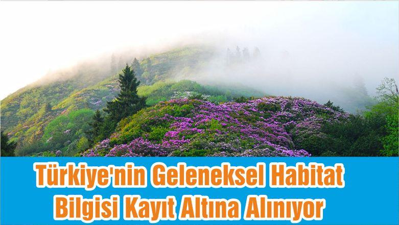 Türkiye'nin Geleneksel Habitat Bilgisi Kayıt Altına Alınıyor