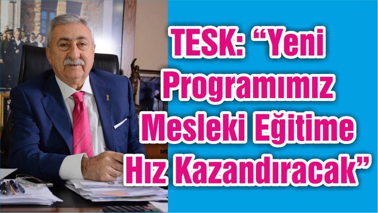 """TESK: """"Yeni Programımız Mesleki Eğitime Hız Kazandıracak"""""""