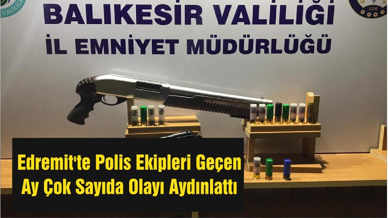 Edremit'te Polis Ekipleri Geçen Ay Çok Sayıda Olayı Aydınlattı