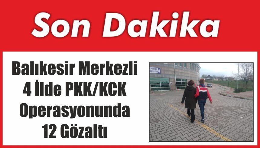 Balıkesir Merkezli 4 İlde PKK/KCK Operasyonunda 12 Gözaltı