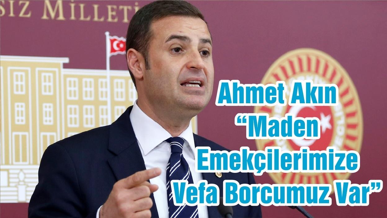 """Ahmet Akın """"Maden Emekçilerimize Vefa Borcumuz Var"""""""