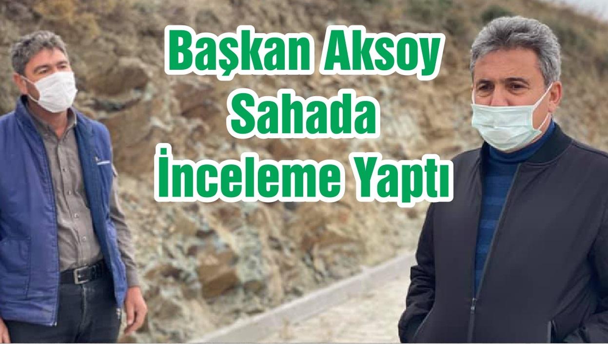 Başkan Aksoy Sahada İnceleme Yaptı