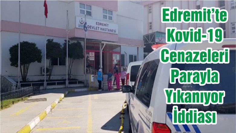 Edremit'te Kovid-19 Cenazeleri Parayla Yıkanıyor İddiası