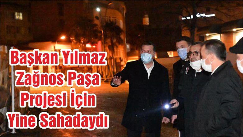 Başkan Yılmaz Zağnos Paşa Projesi İçin Yine Sahadaydı