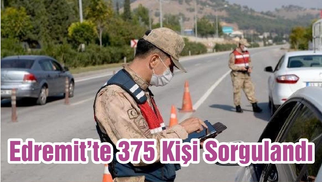 Edremit'te 375 Kişi Sorgulandı