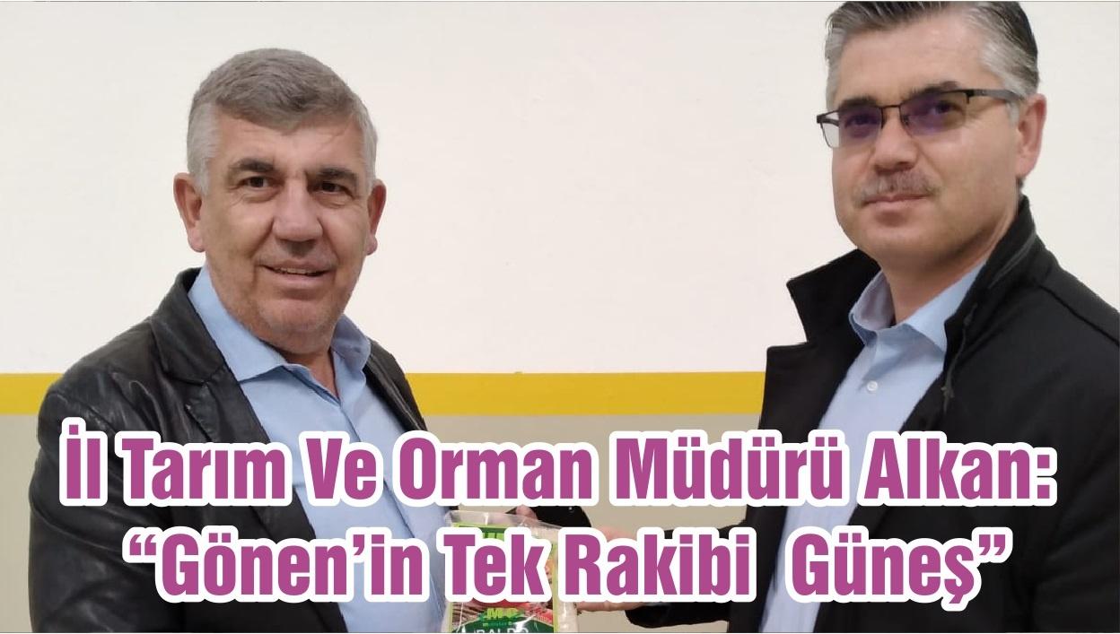 """İl Tarım Ve Orman Müdürü Alkan: """"Gönen'in Tek Rakibi Güneş"""""""