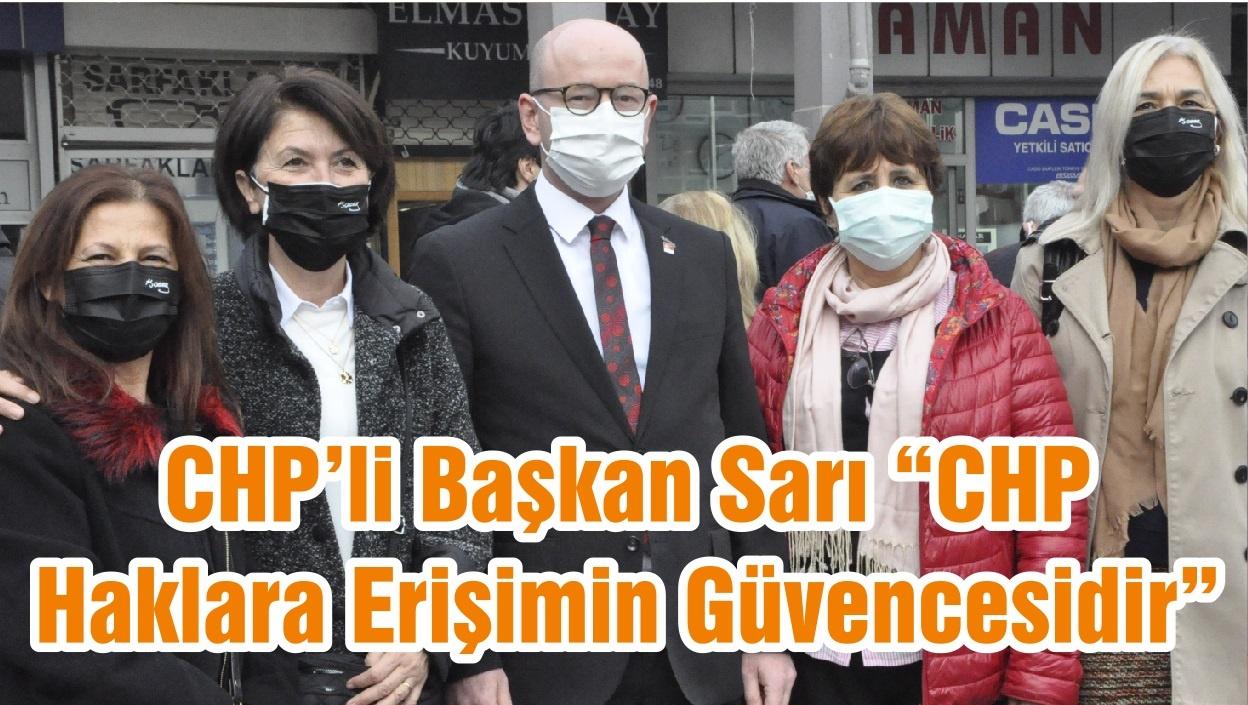 "CHP'li Başkan Sarı ""CHP Haklara Erişimin Güvencesidir"""