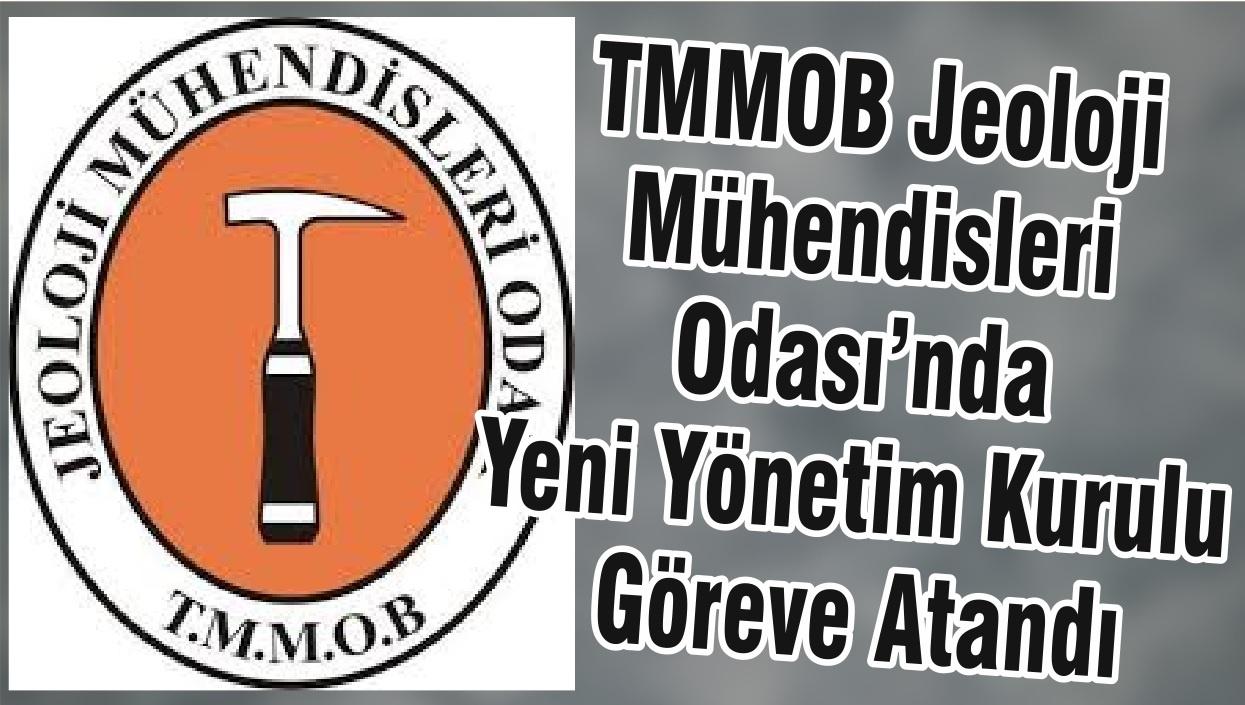 TMMOB Jeoloji Mühendisleri Odası'nda Yeni Yönetim Kurulu Göreve Atandı