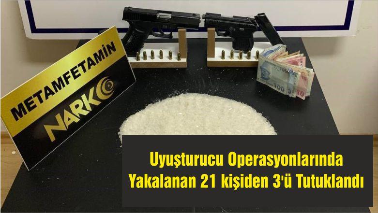 Uyuşturucu Operasyonlarında Yakalanan 21 Şüpheliden 3'ü Tutuklandı