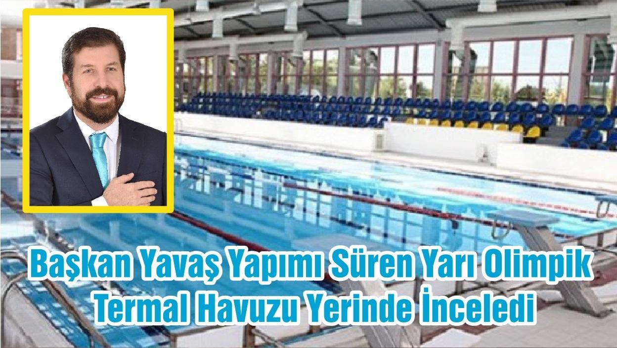 Başkan Yavaş Yapımı Süren Yarı Olimpik Termal Havuzu Yerinde İnceledi