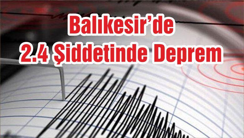 Balıkesir'de 2.4 Şiddetinde Deprem