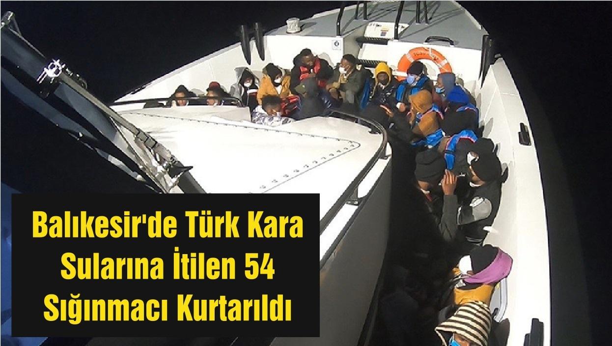 Balıkesir'de Türk Kara Sularına İtilen 54 Sığınmacı Kurtarıldı