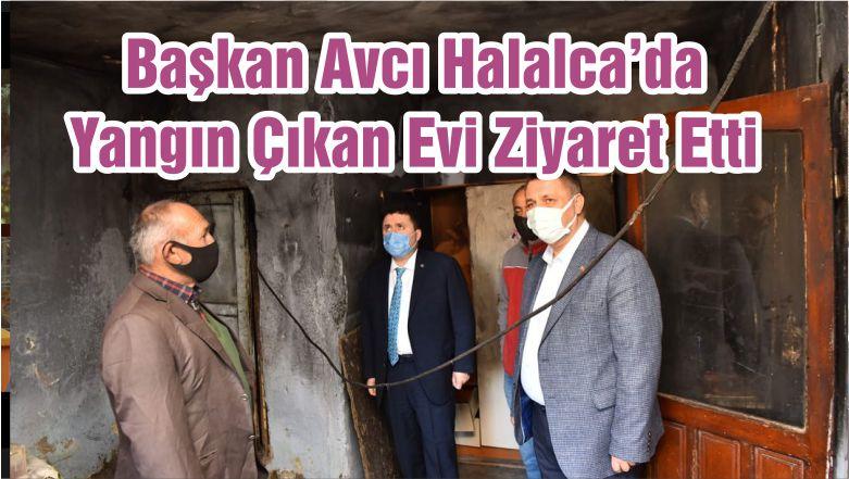 Başkan Avcı Halalca'da Yangın Çıkan Evi Ziyaret Etti