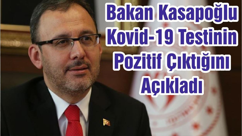 Bakan Kasapoğlu Kovid-19 Testinin Pozitif Çıktığını Açıkladı