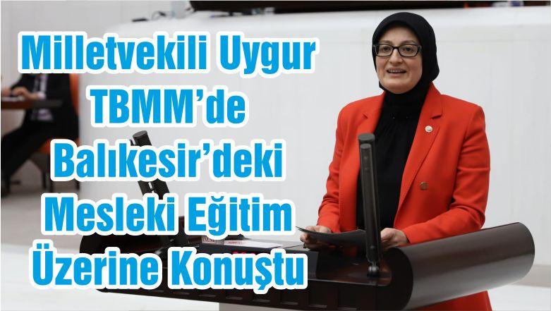 Milletvekili Uygur TBMM'de Balıkesir'deki Mesleki Eğitim Üzerine Konuştu