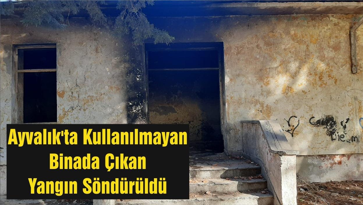 Ayvalık'ta Kullanılmayan Binada Çıkan Yangın Söndürüldü