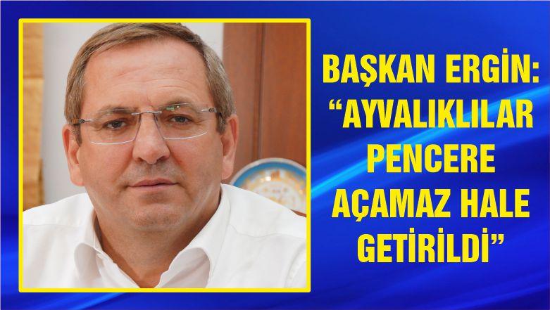 """""""AYVALIKLILAR PENCERE AÇAMAZ HALE GETİRİLDİ"""""""