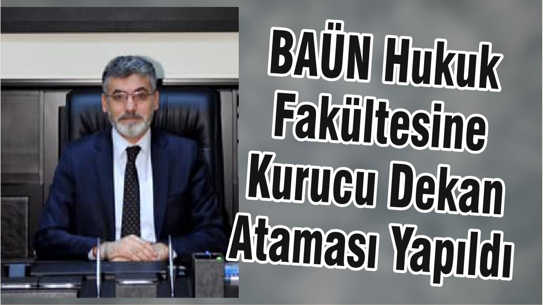 BAÜN Hukuk Fakültesine Kurucu Dekan Ataması Yapıldı