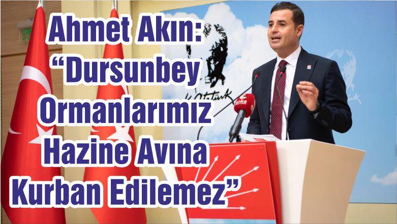 """Ahmet Akın: """"Dursunbey Ormanlarımız Hazine Avına Kurban Edilemez"""""""