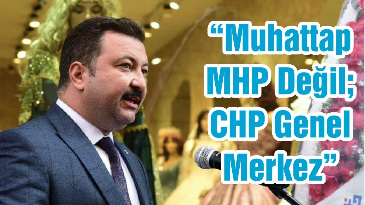 """""""Muhattap MHP Değil; CHP Genel Merkez"""""""