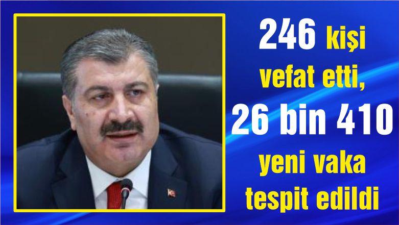 246 kişi vefat etti, 26 bin 410 yeni vaka tespit edildi
