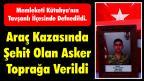 Araç Kazasında Şehit Olan Asker Kütahya'da Toprağa Verildi