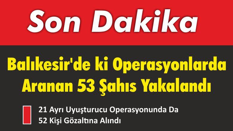 Balıkesir'de Aranan 53 Şahıs Yakalandı