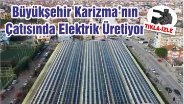 Büyükşehir Karizmanın Çatısında Elektrik Üretiyor