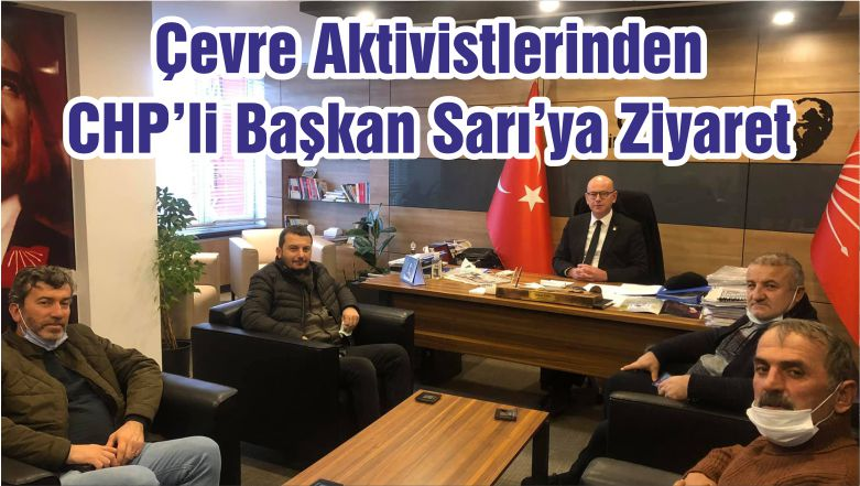 Çevre Aktivistlerinden CHP'li Başkan Sarı'ya Ziyaret