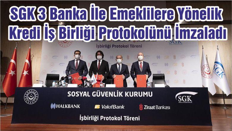 SGK 3 Banka İle Emeklilere Yönelik Kredi İş Birliği Protokolünü İmzaladı