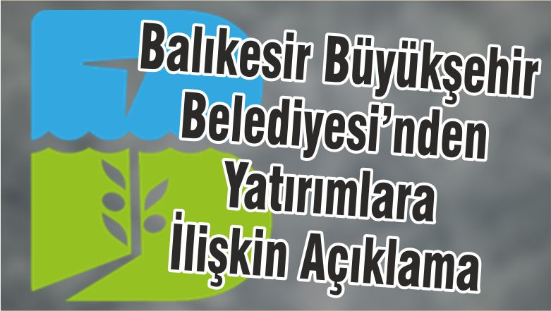 Balıkesir Büyükşehir Belediyesi'nden Yatırımlara İlişkin Açıklama