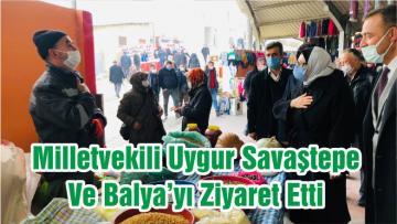 Milletvekili Uygur Savaştepe Ve Balya'yı Ziyaret Etti
