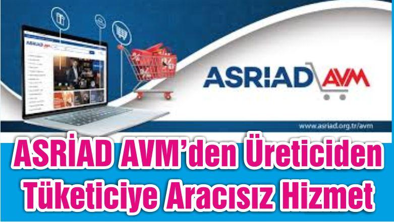 ASRİAD AVM'den Üreticiden Tüketiciye Aracısız Hizmet