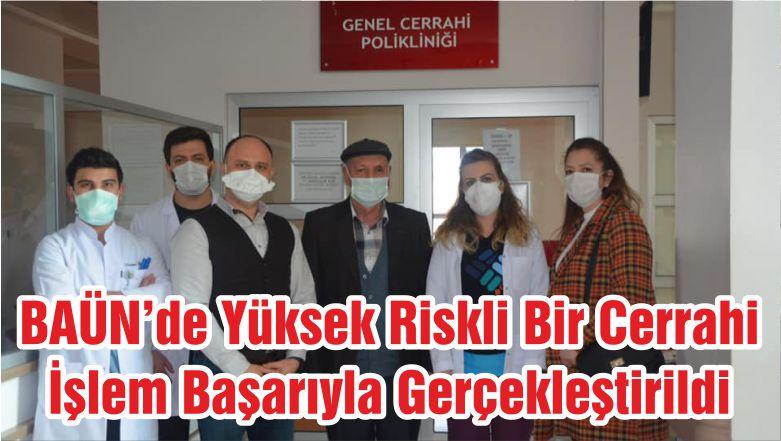 BAÜN'de Yüksek Riskli Bir Cerrahi İşlem Başarıyla Gerçekleştirildi
