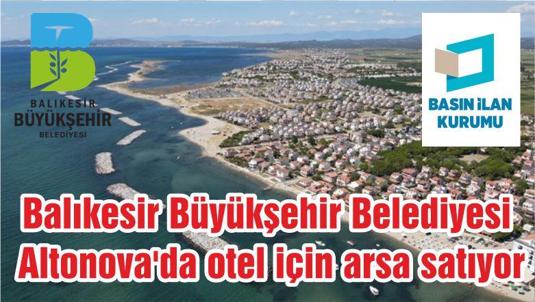 Balıkesir Büyükşehir Belediyesi Altonova'da otel için arsa satıyor