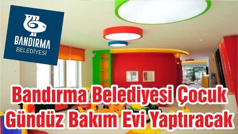 Bandırma Belediyesi Çocuk Gündüz Bakım Evi Yaptıracak
